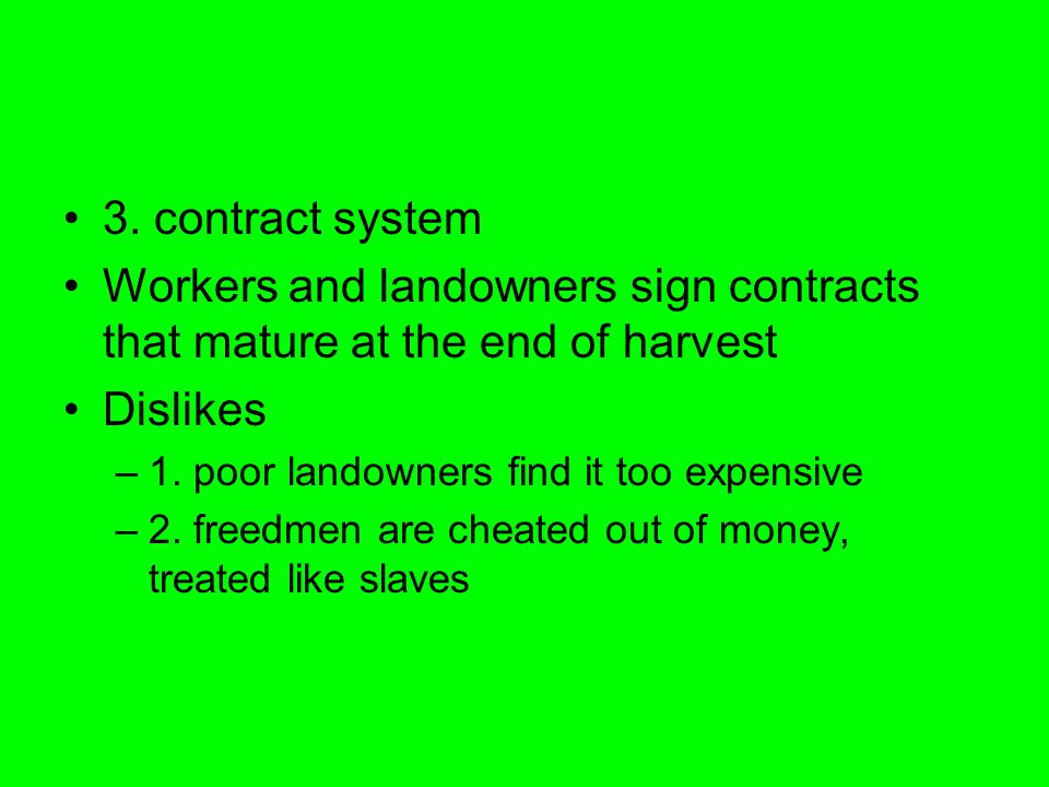 3. contract system Workers and landowners sign contracts that mature at the end of harvest Dislikes –1. poor landowners find it too expensive –2. free