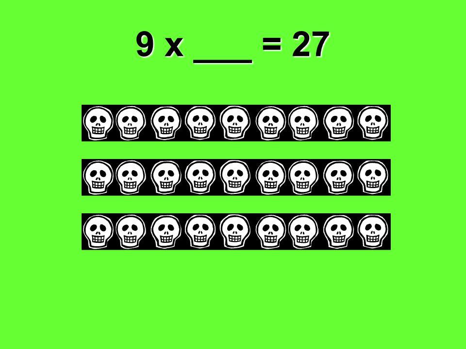 9 x ___ = 27