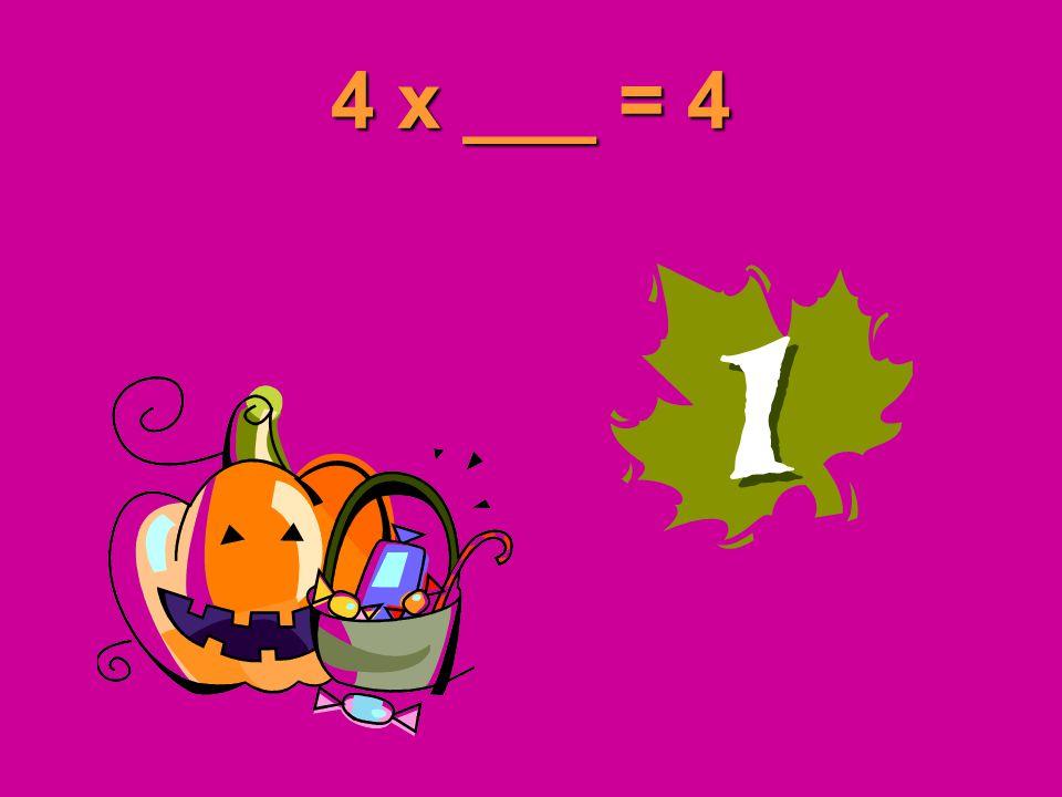 4 x ___ = 4