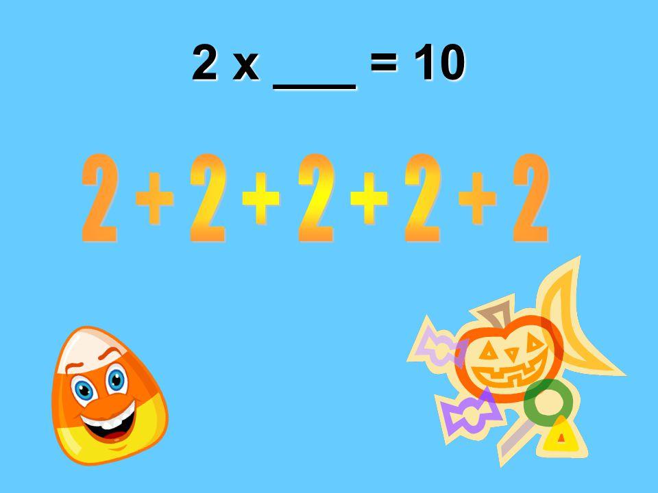 2 x ___ = 10