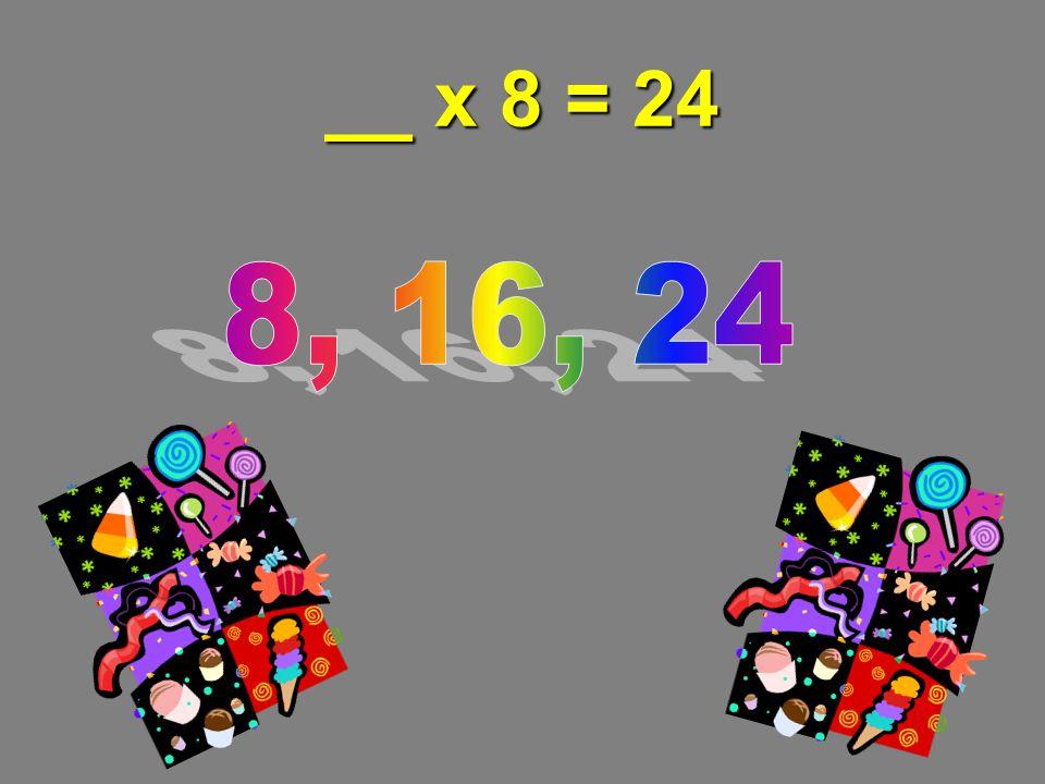 __ x 8 = 24