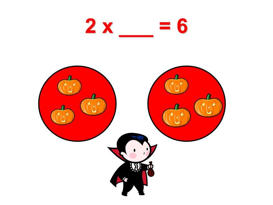 2 x ___ = 6