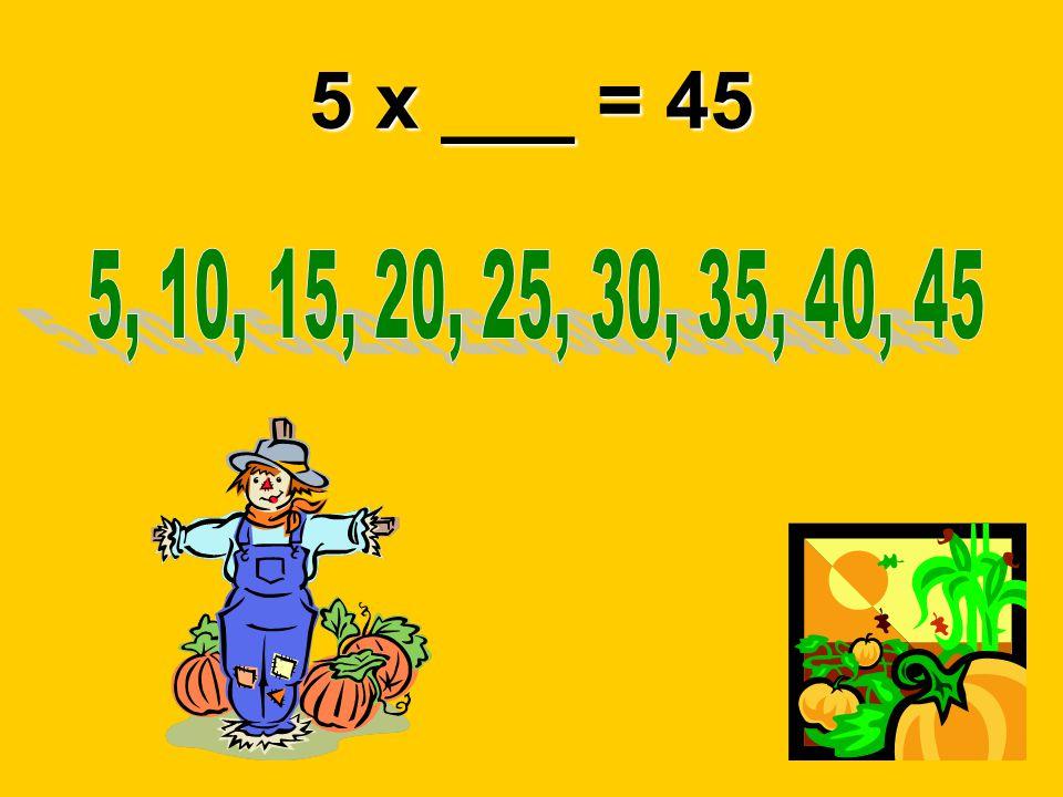 5 x ___ = 45