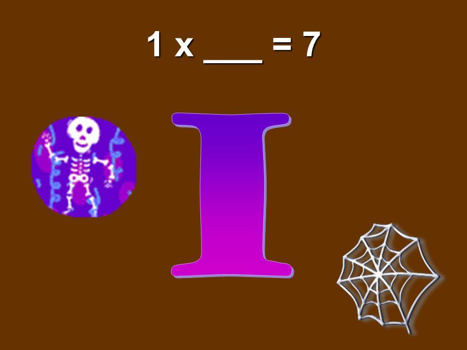 1 x ___ = 7