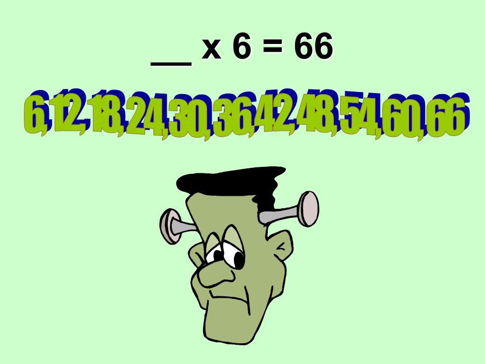 __ x 6 = 66