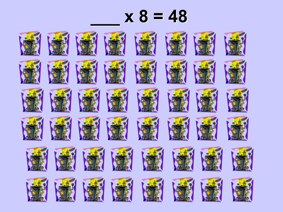 ___ x 8 = 48