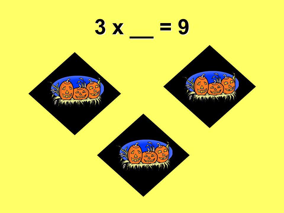 3 x __ = 9