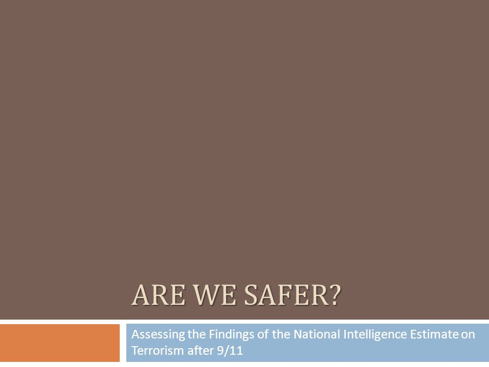ARE WE SAFER Assessing the Findings of the National Intelligence Estimate on Terrorism after 9/11