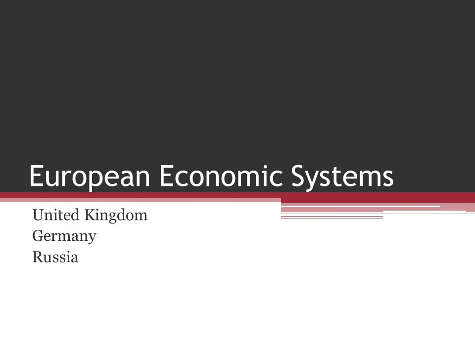 European Economic Systems United Kingdom Germany Russia