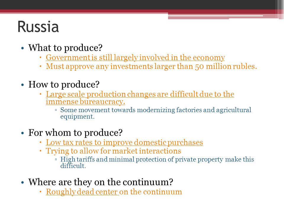 Russia What to produce?  Government is still largely involved in the economy  Must approve any investments larger than 50 million rubles. How to pro