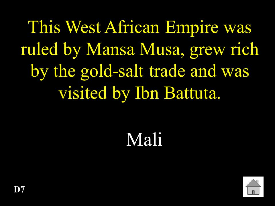 D6 This West African Empire was influenced by Islam, grew rich by gold-salt trade and was overrun by the Muslim Almoravids.