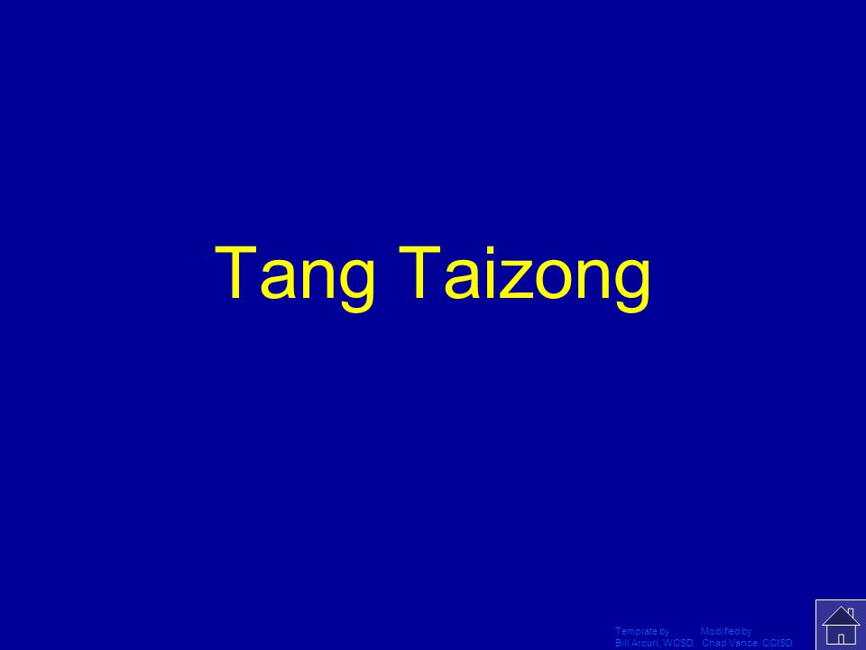 Template by Modified by Bill Arcuri, WCSD Chad Vance, CCISD Who was the most famous of the Tang dynasty? He ruled from 626-649?
