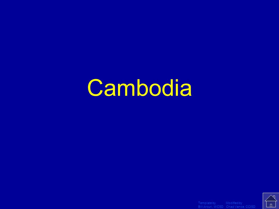 Template by Modified by Bill Arcuri, WCSD Chad Vance, CCISD What present day country would you find the Angkor Wat