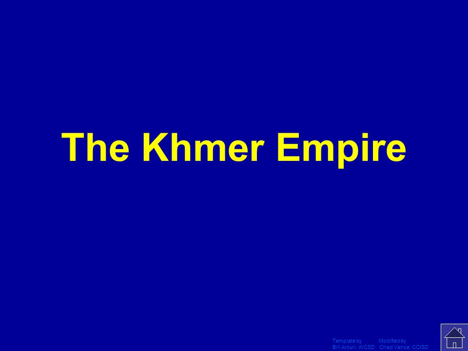 Template by Modified by Bill Arcuri, WCSD Chad Vance, CCISD What empire built the Angkor Wat?