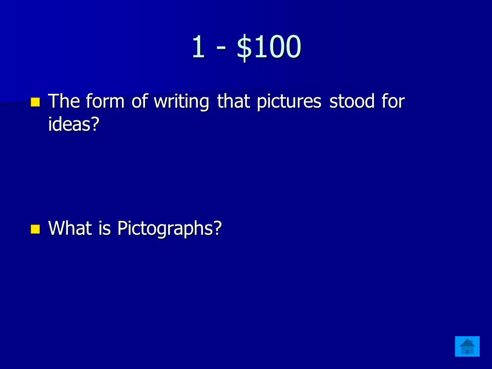 1 - $100 The form of writing that pictures stood for ideas.