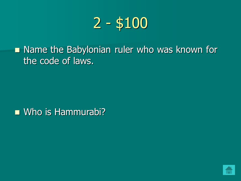 2 - $100 Name the Babylonian ruler who was known for the code of laws.