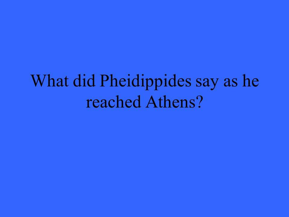 What did Pheidippides say as he reached Athens