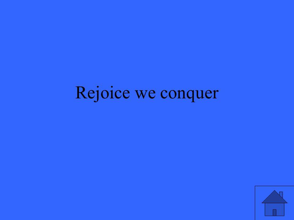 Rejoice we conquer