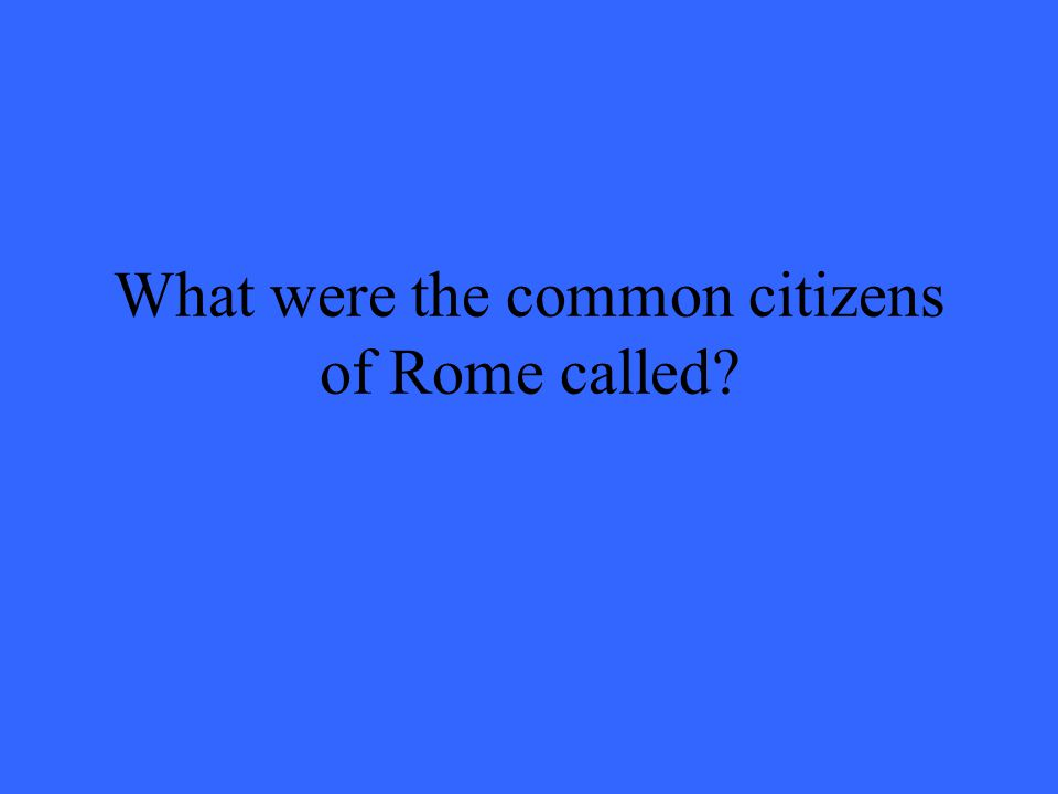 What were the common citizens of Rome called