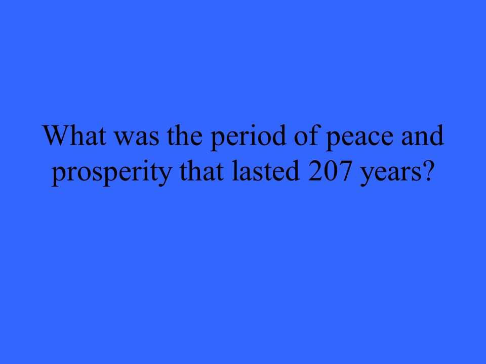 What was the period of peace and prosperity that lasted 207 years