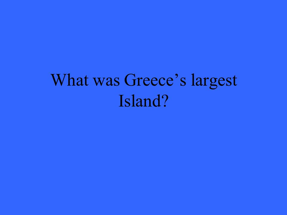 What was Greece's largest Island?