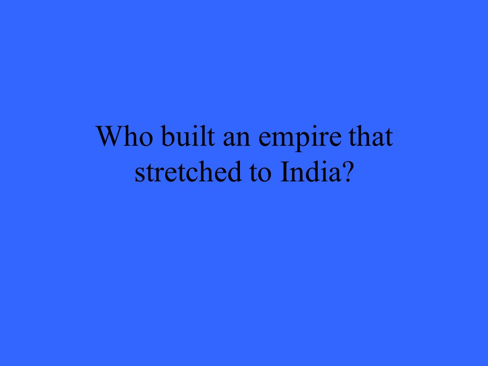 Who built an empire that stretched to India?