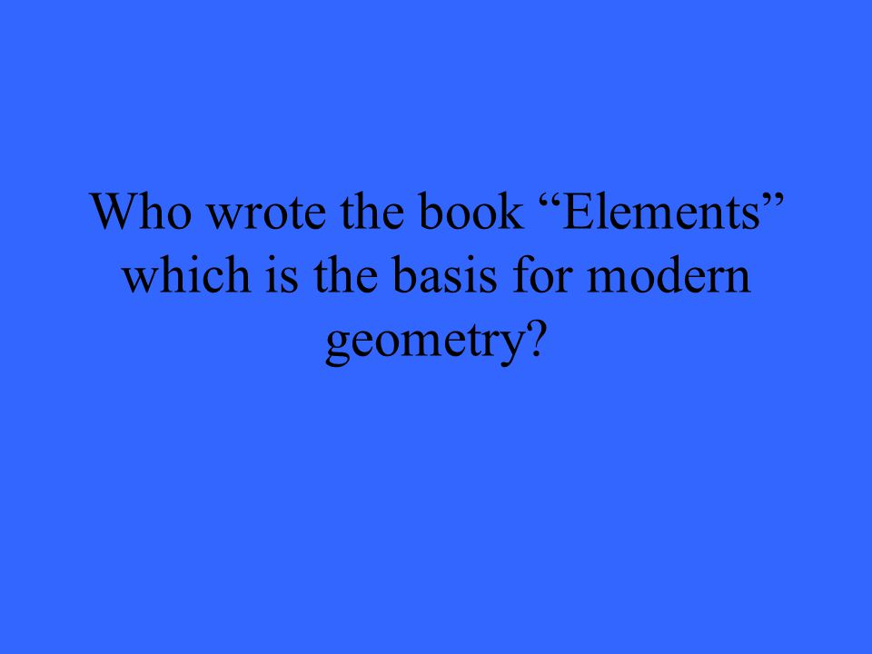 Who wrote the book Elements which is the basis for modern geometry?