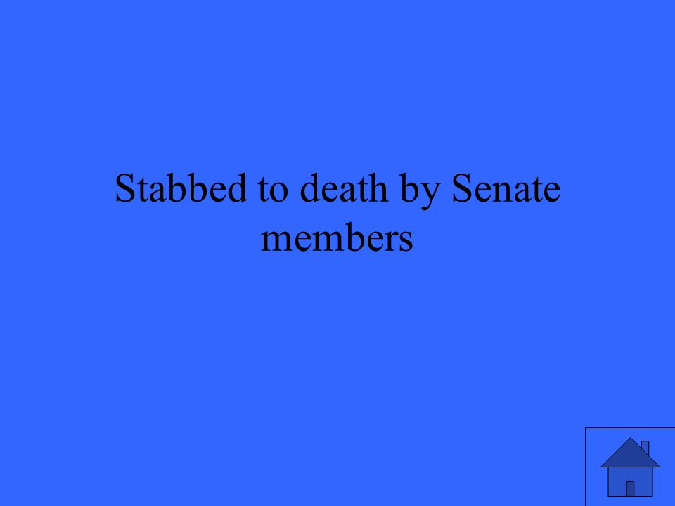 Stabbed to death by Senate members