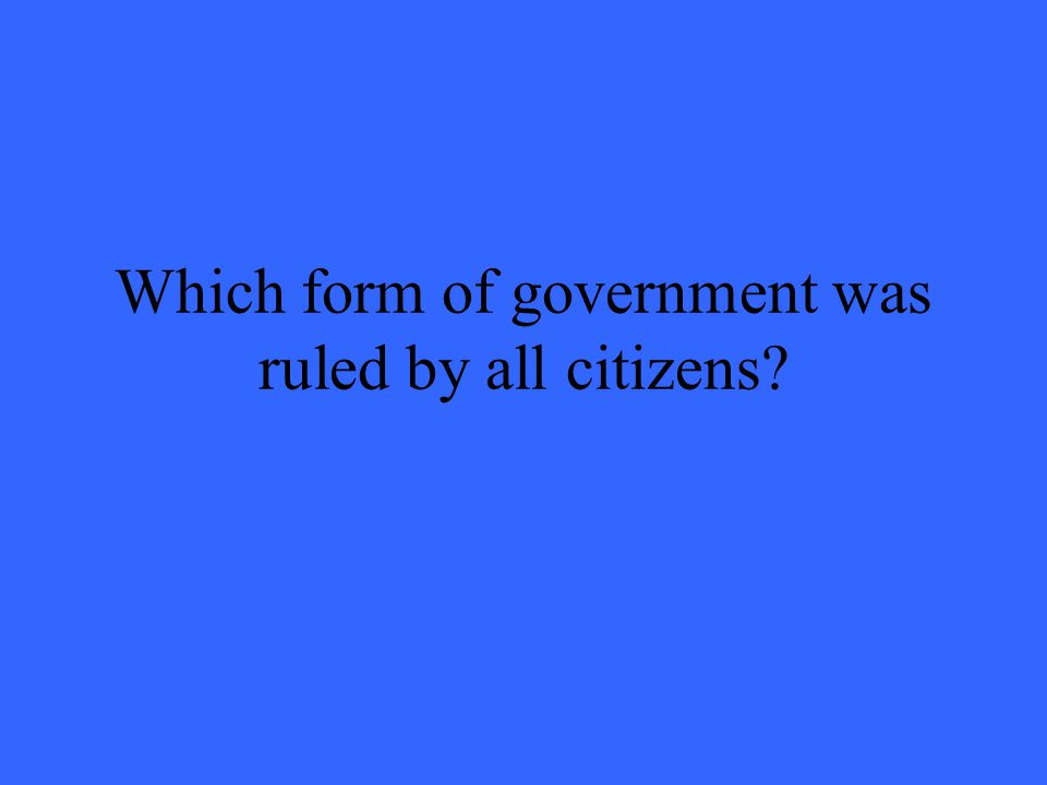 Which form of government was ruled by all citizens
