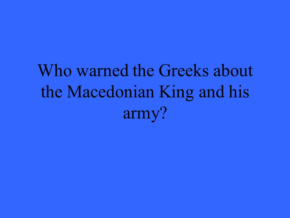 Who warned the Greeks about the Macedonian King and his army