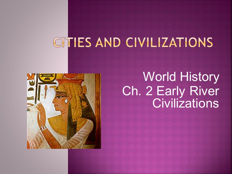 World History Ch. 2 Early River Civilizations