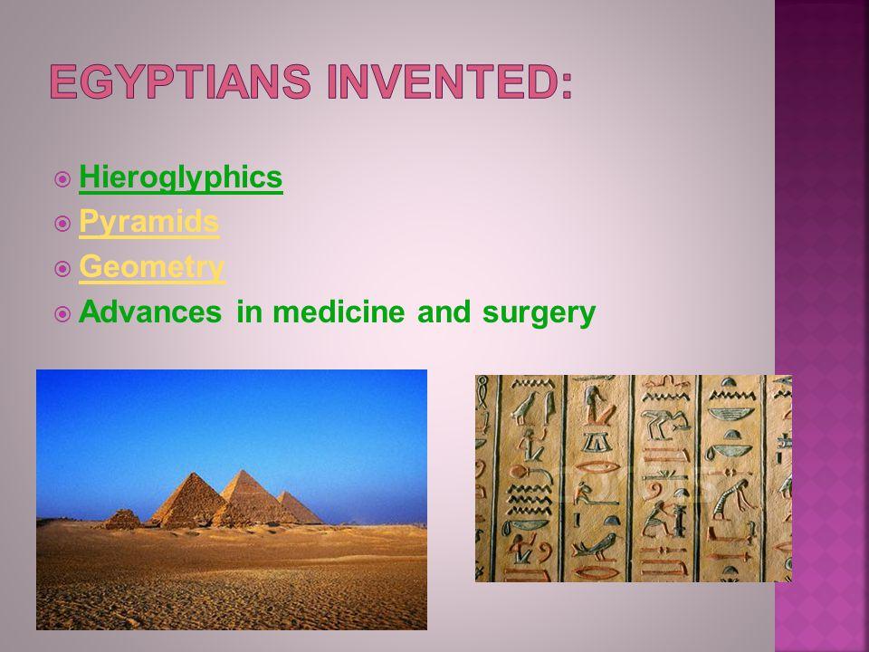  Hieroglyphics  Pyramids Pyramids  Geometry Geometry  Advances in medicine and surgery