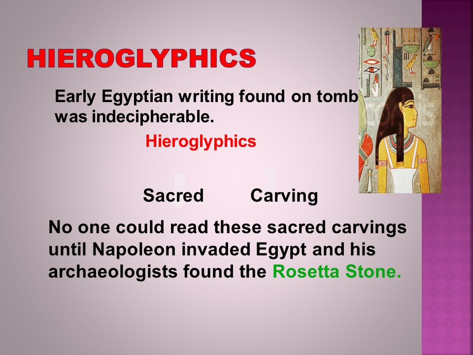Early Egyptian writing found on tombs was indecipherable.