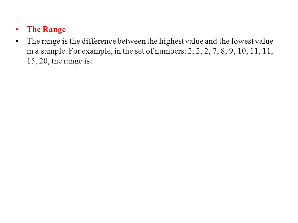 The Range The range is the difference between the highest value and the lowest value in a sample.