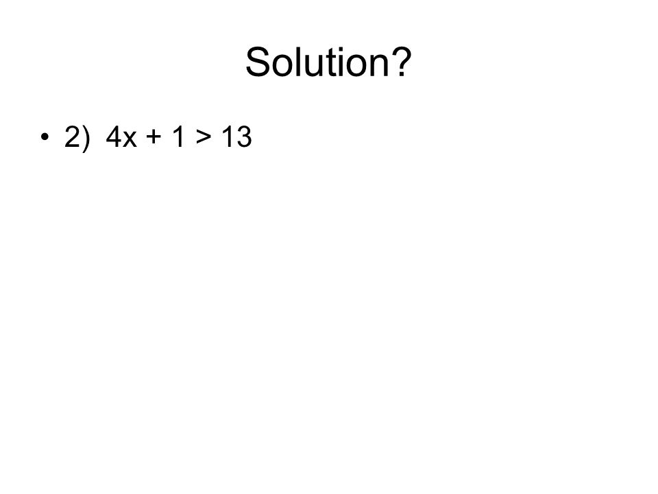 Solution? 3) 4 + 5x ≥ 19