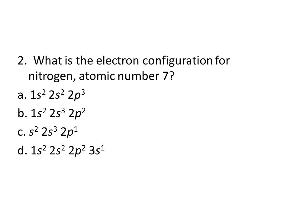 2. What is the electron configuration for nitrogen, atomic number 7.