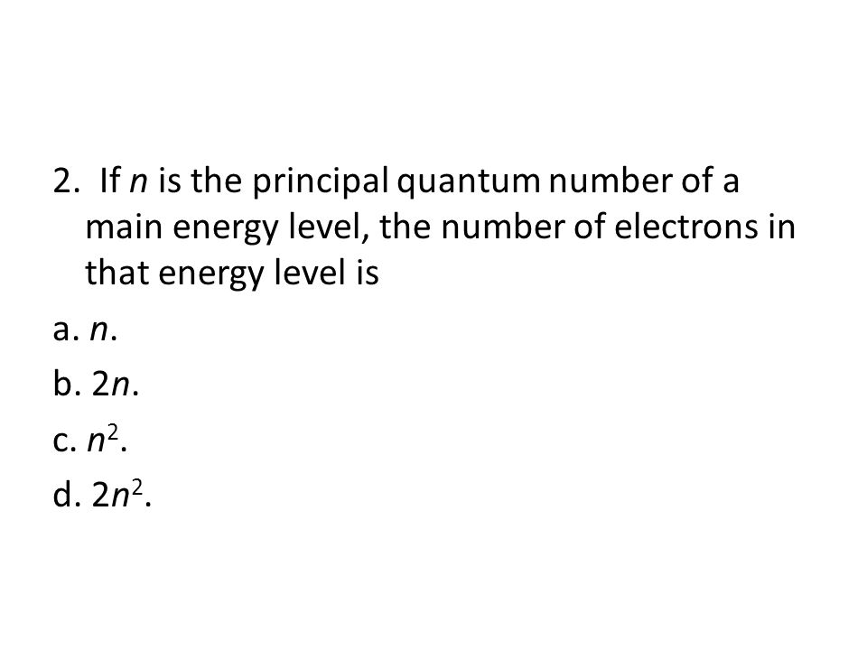 4 1.If the third main energy level contains 15 electrons, how many more could it possibly hold.