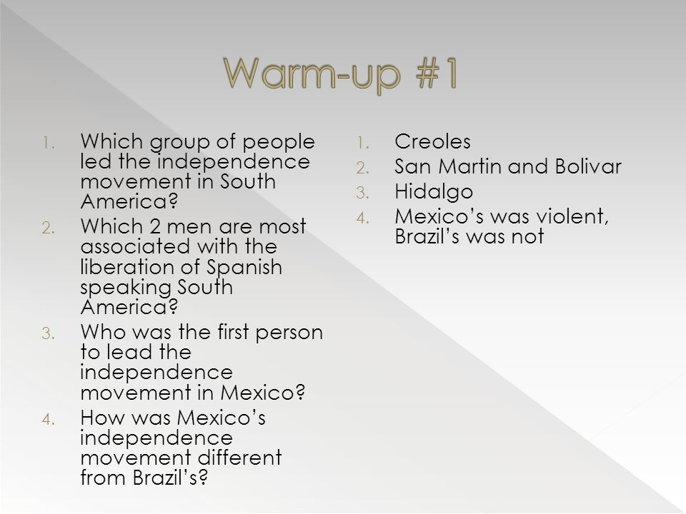 1. Which group of people led the independence movement in South America? 2. Which 2 men are most associated with the liberation of Spanish speaking So