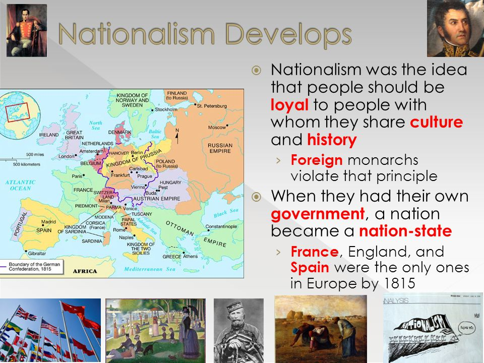  Nationalism was the idea that people should be loyal to people with whom they share culture and history › Foreign monarchs violate that principle 