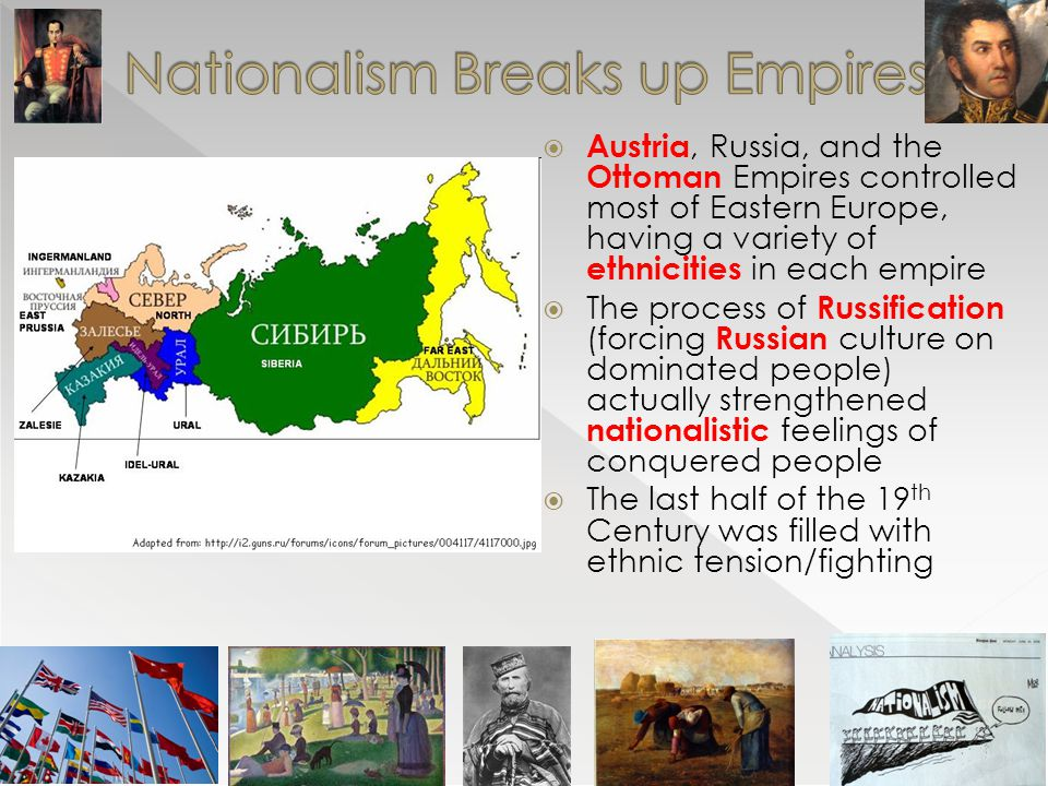  Austria, Russia, and the Ottoman Empires controlled most of Eastern Europe, having a variety of ethnicities in each empire  The process of Russific