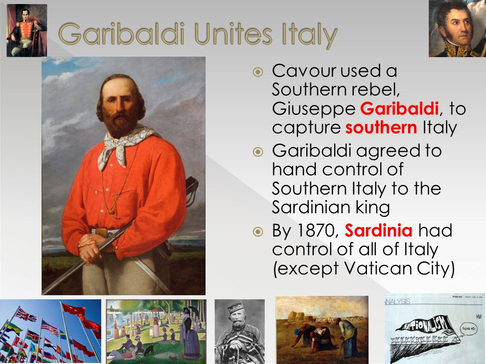  Cavour used a Southern rebel, Giuseppe Garibaldi, to capture southern Italy  Garibaldi agreed to hand control of Southern Italy to the Sardinian ki