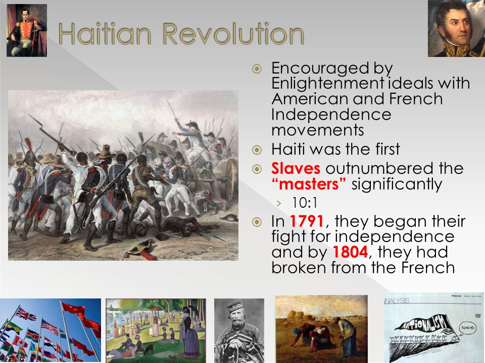 """ Encouraged by Enlightenment ideals with American and French Independence movements  Haiti was the first  Slaves outnumbered the """"masters"""" signific"""