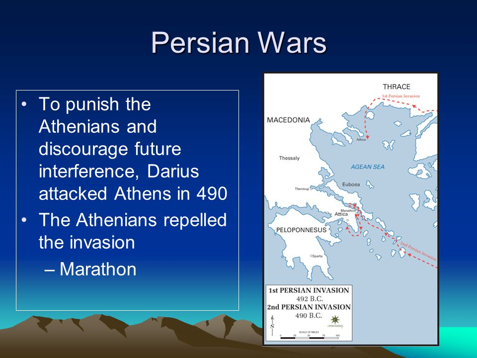 Persian Wars To punish the Athenians and discourage future interference, Darius attacked Athens in 490 The Athenians repelled the invasion –Marathon