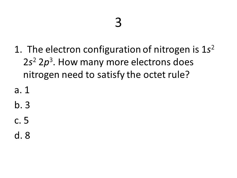 3 1. The electron configuration of nitrogen is 1s 2 2s 2 2p 3.