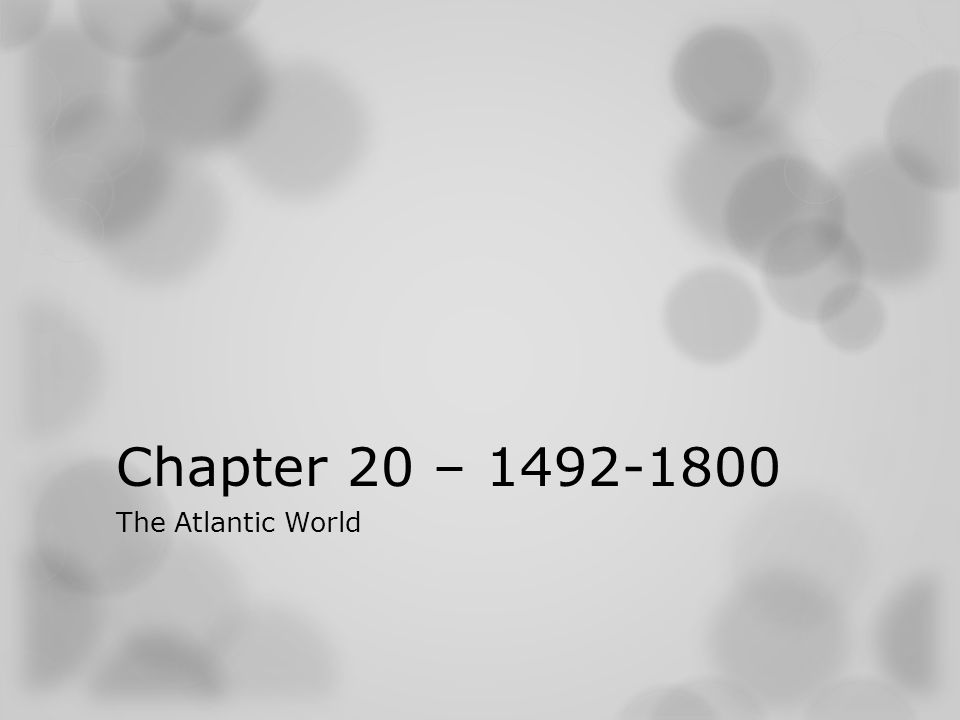 Chapter 20 – 1492-1800 The Atlantic World