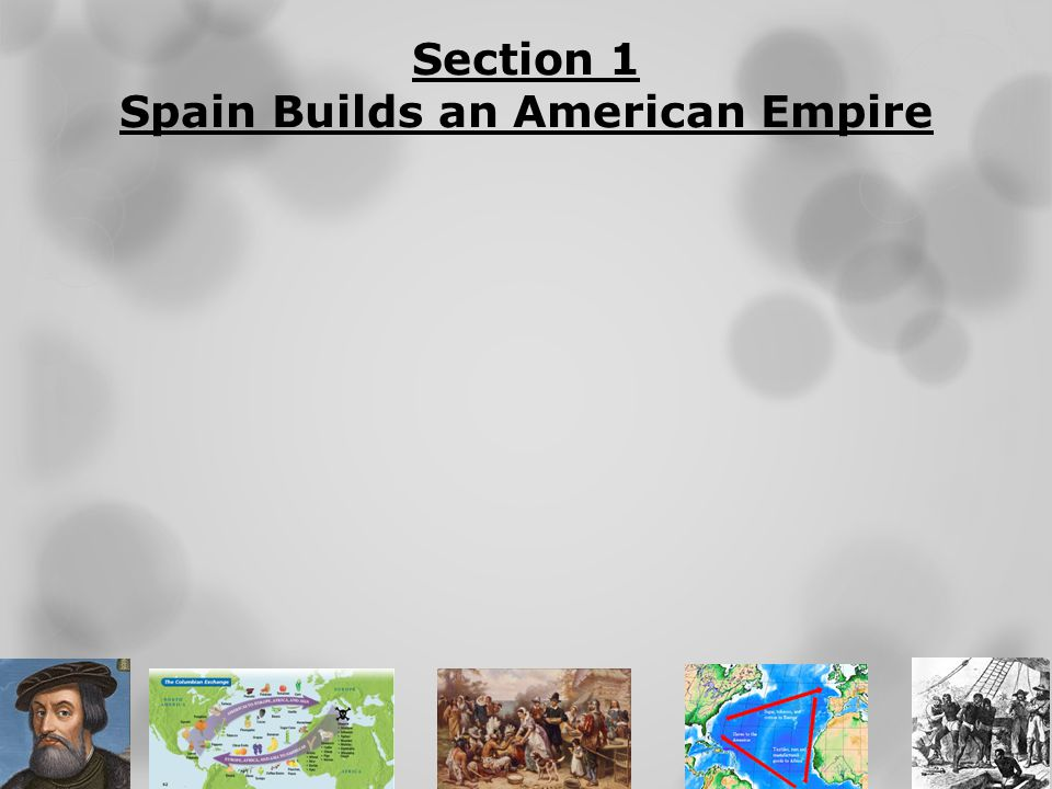 Section 1 Spain Builds an American Empire