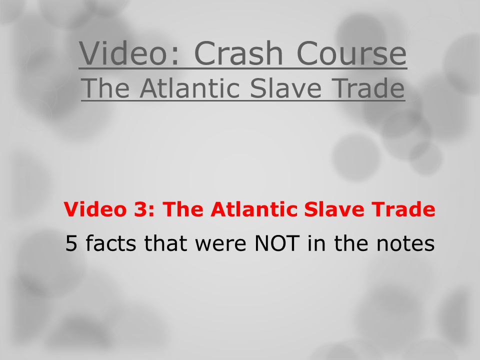 Video: Crash Course The Atlantic Slave Trade Video 3: The Atlantic Slave Trade 5 facts that were NOT in the notes
