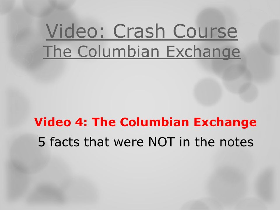 Video: Crash Course The Columbian Exchange Video 4: The Columbian Exchange 5 facts that were NOT in the notes