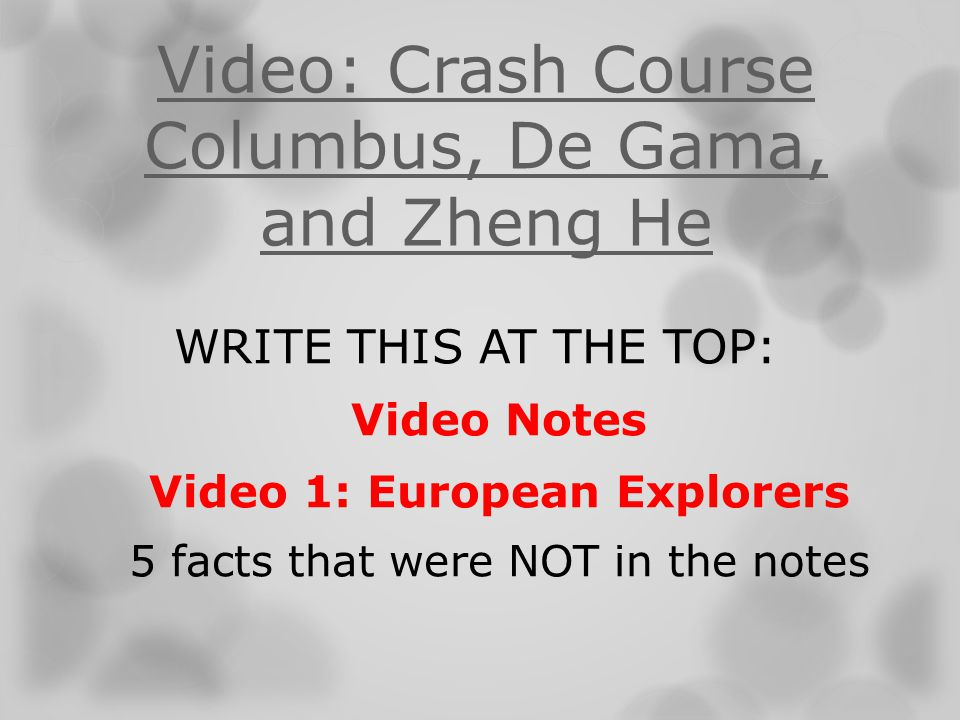 Video: Crash Course Columbus, De Gama, and Zheng He WRITE THIS AT THE TOP: Video Notes Video 1: European Explorers 5 facts that were NOT in the notes