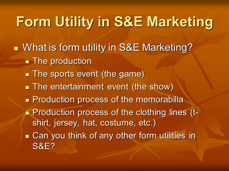 Form Utility in S&E Marketing What is form utility in S&E Marketing.